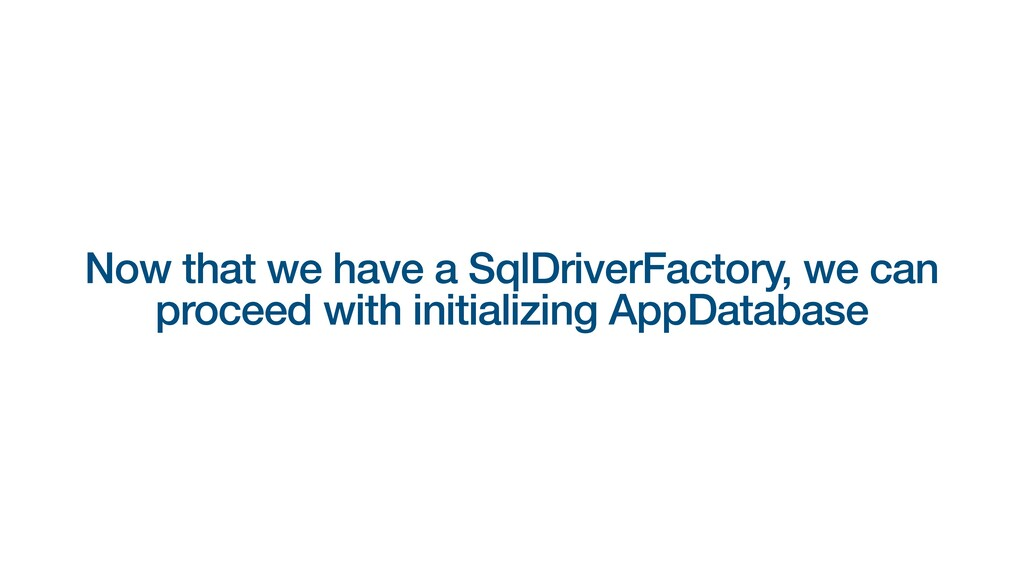 Now that we have a SqlDriverFactory, we can pro...