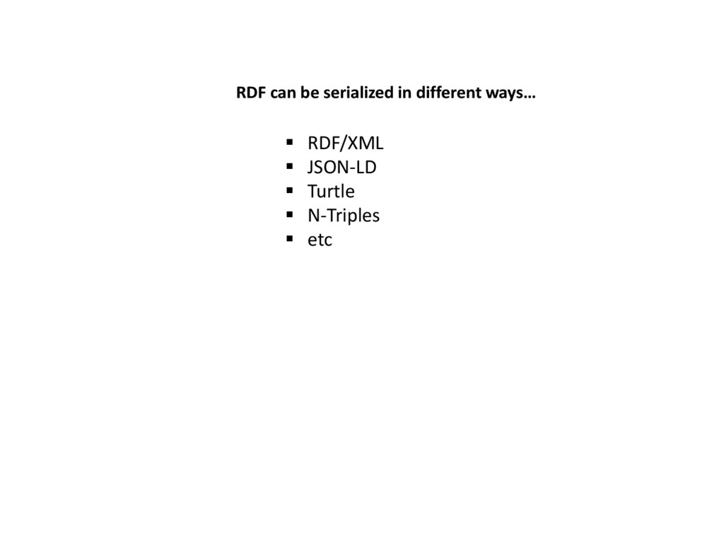 RDF can be serialized in different ways…  RDF/...