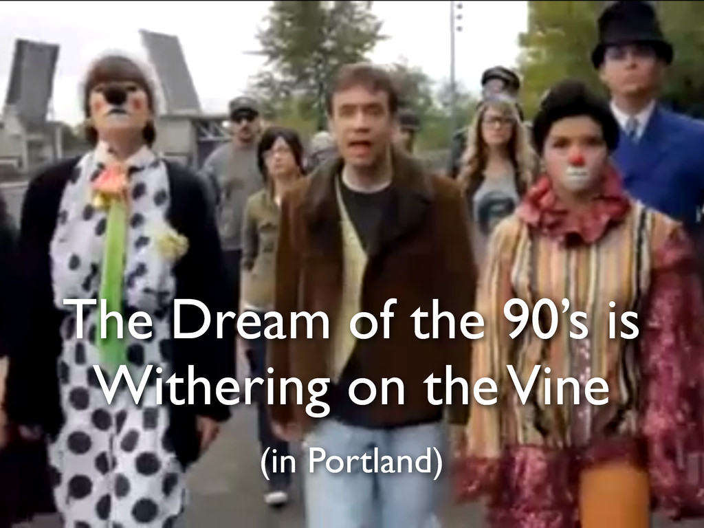 The Dream of the 90's is Withering on the Vine ...