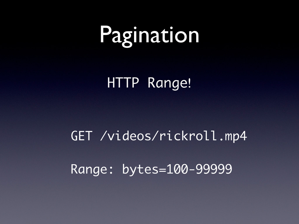 Pagination HTTP Range! GET /videos/rickroll.mp4...