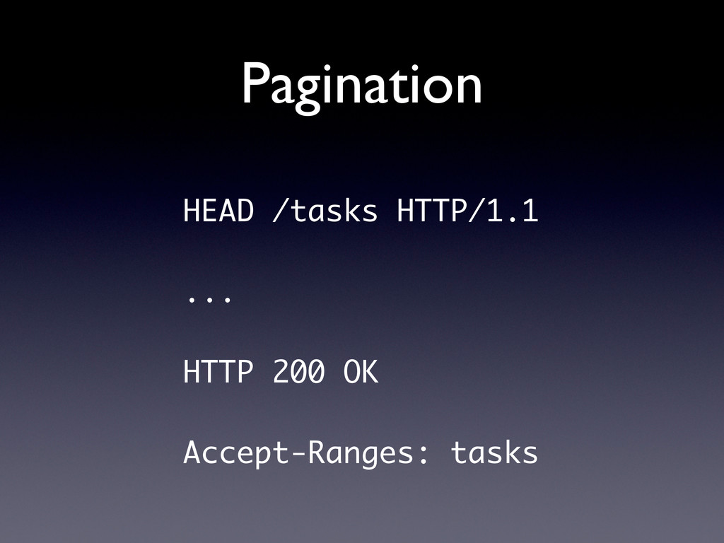 Pagination HEAD /tasks HTTP/1.1 ... HTTP 200 OK...