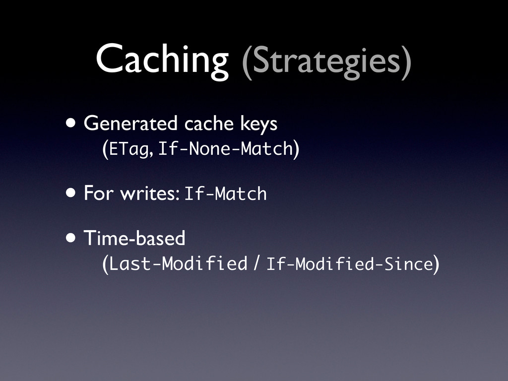 Caching (Strategies) • Generated cache keys (ET...