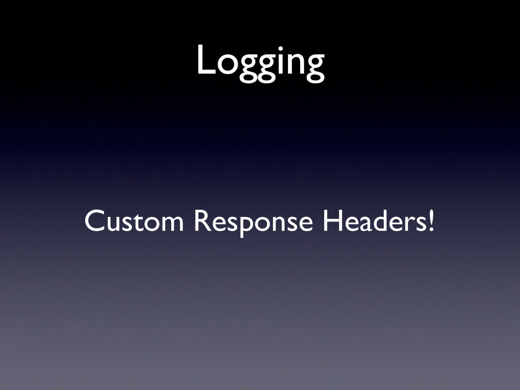Logging Custom Response Headers!