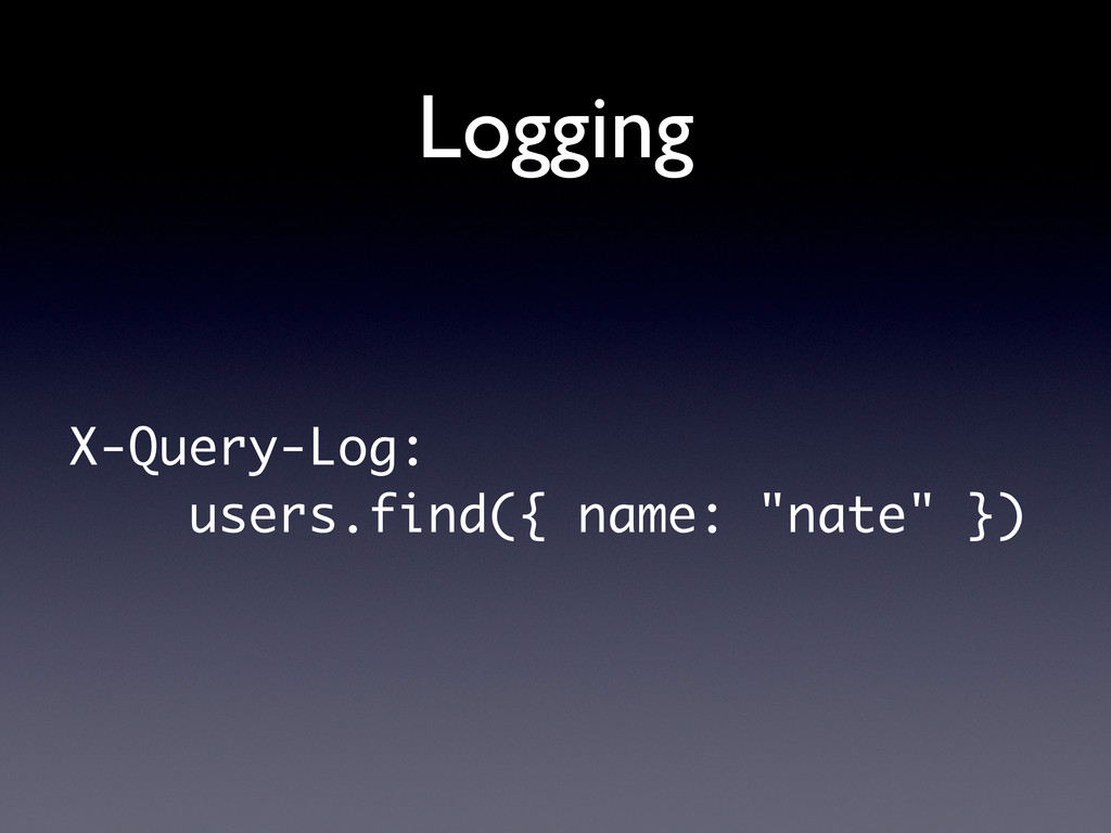 "Logging X-Query-Log: users.find({ name: ""nate"" ..."