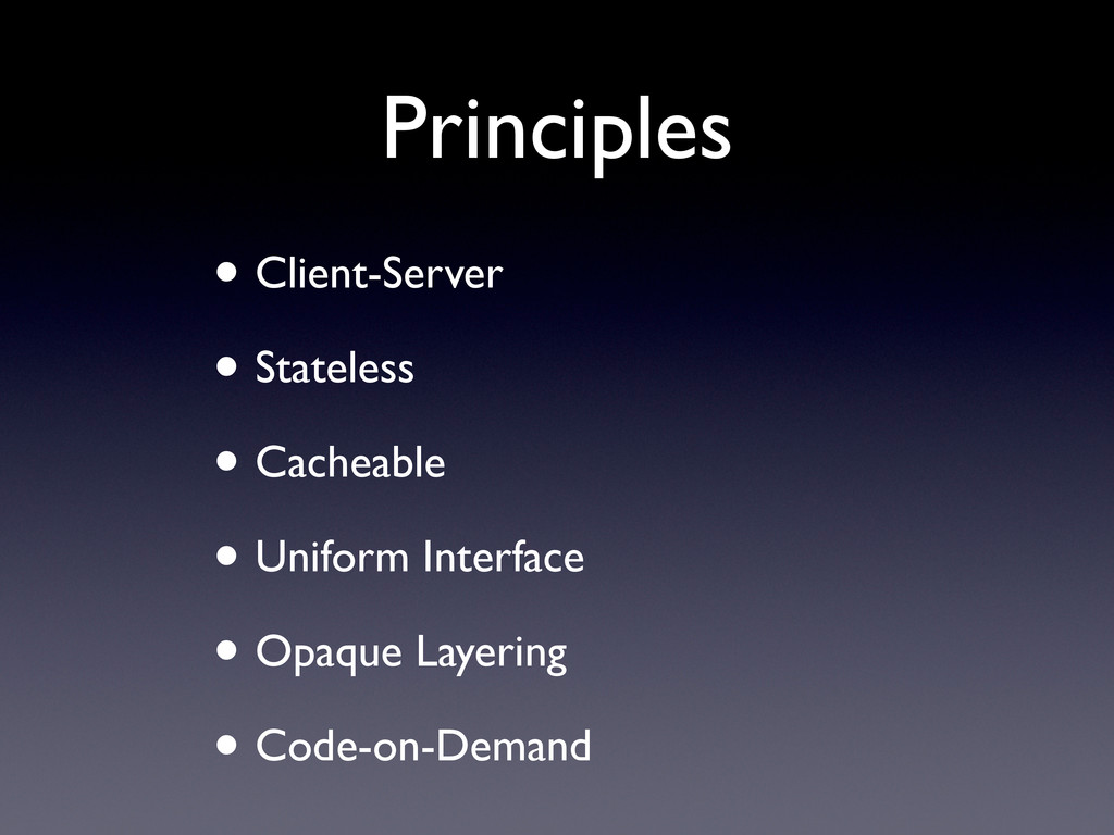 Principles • Client-Server • Stateless • Cachea...
