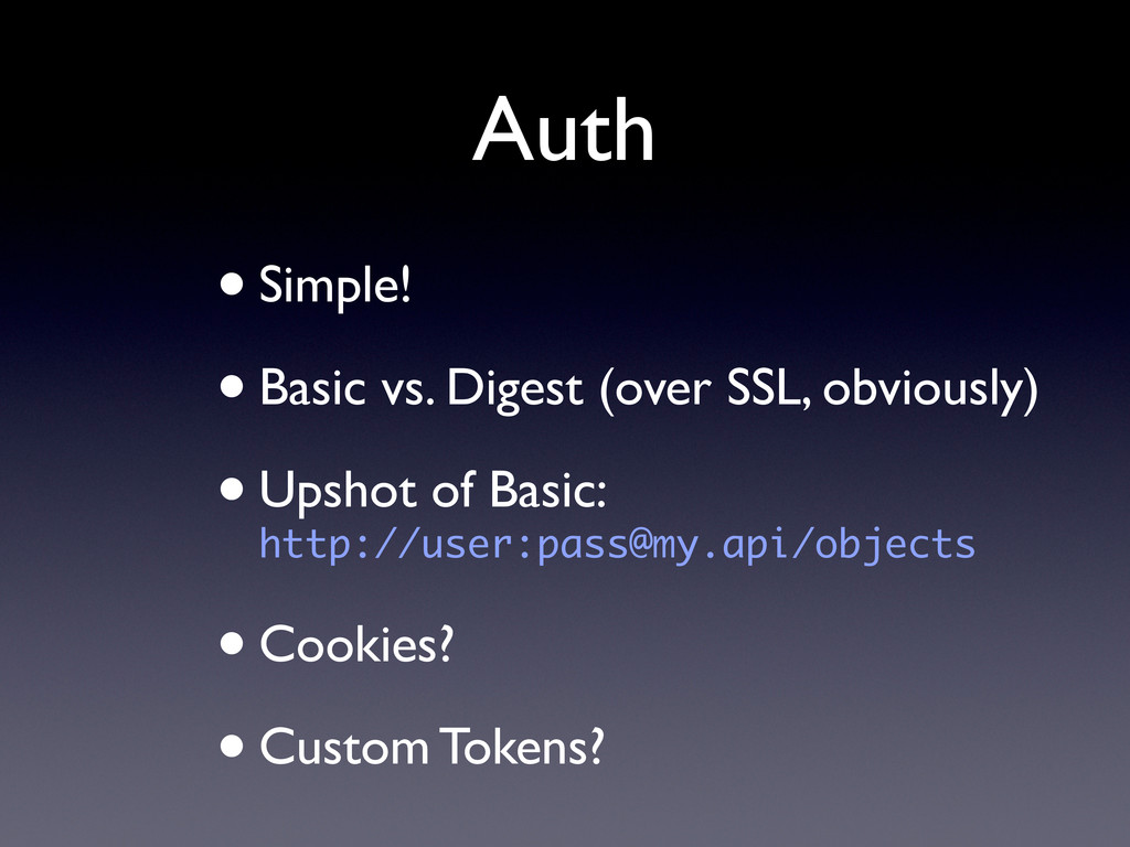Auth •Simple! •Basic vs. Digest (over SSL, obvi...