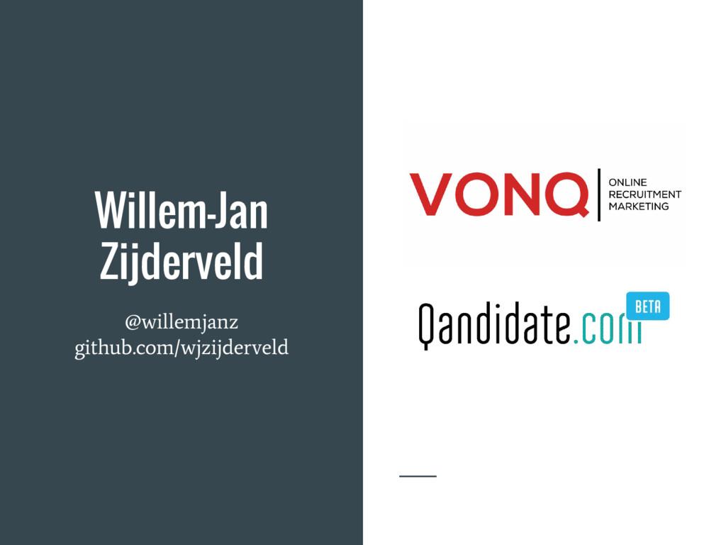 Willem-Jan Zijderveld @willemjanz github.com/wj...