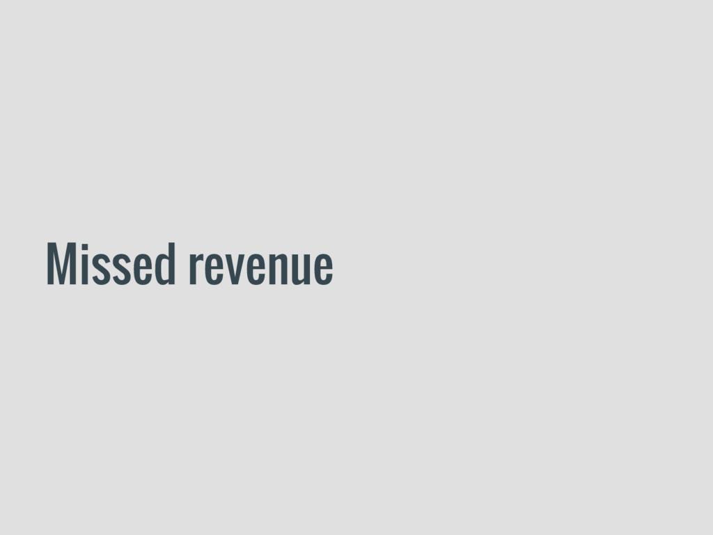 Missed revenue