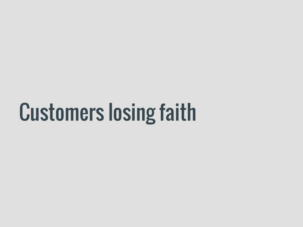 Customers losing faith
