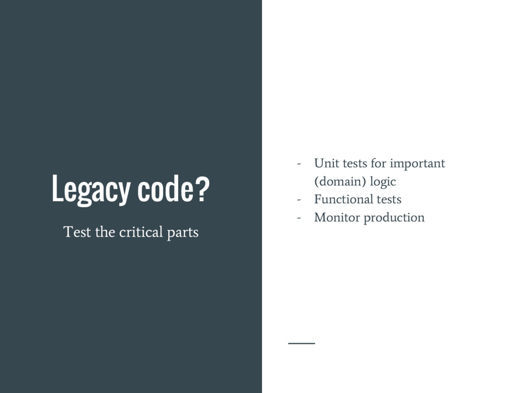 Legacy code? Test the critical parts - Unit tes...