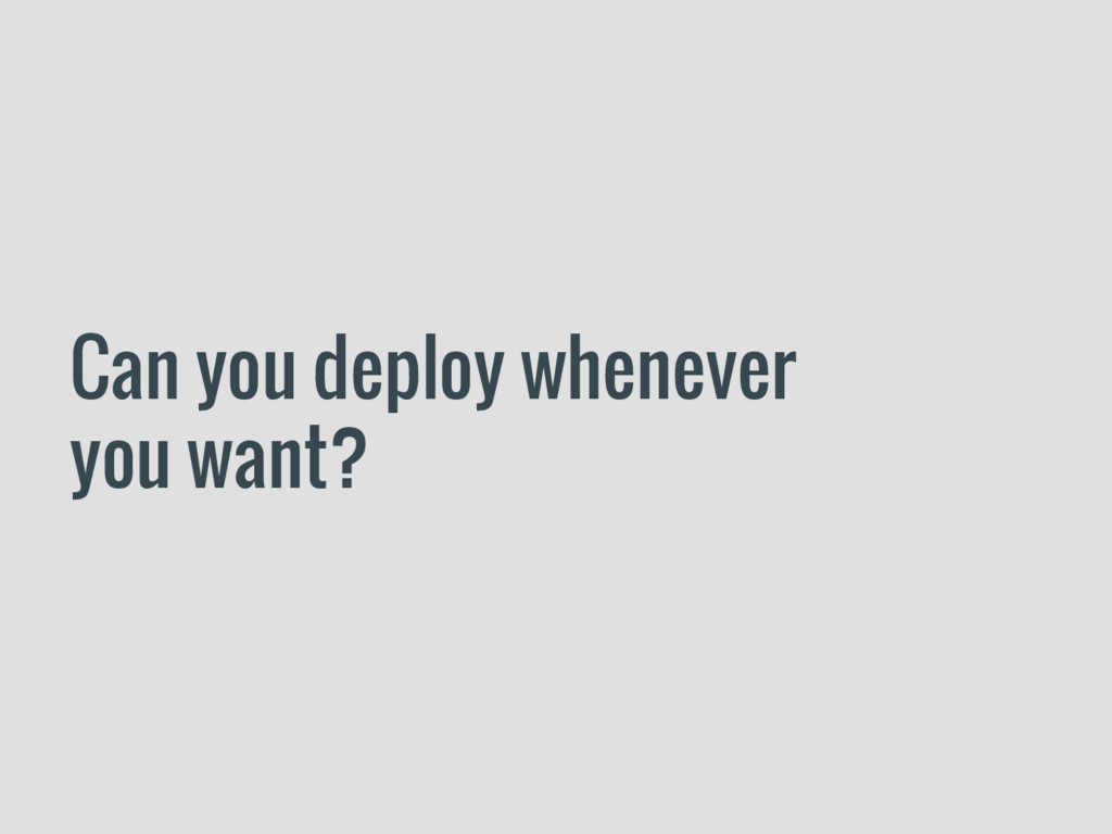 Can you deploy whenever you want?