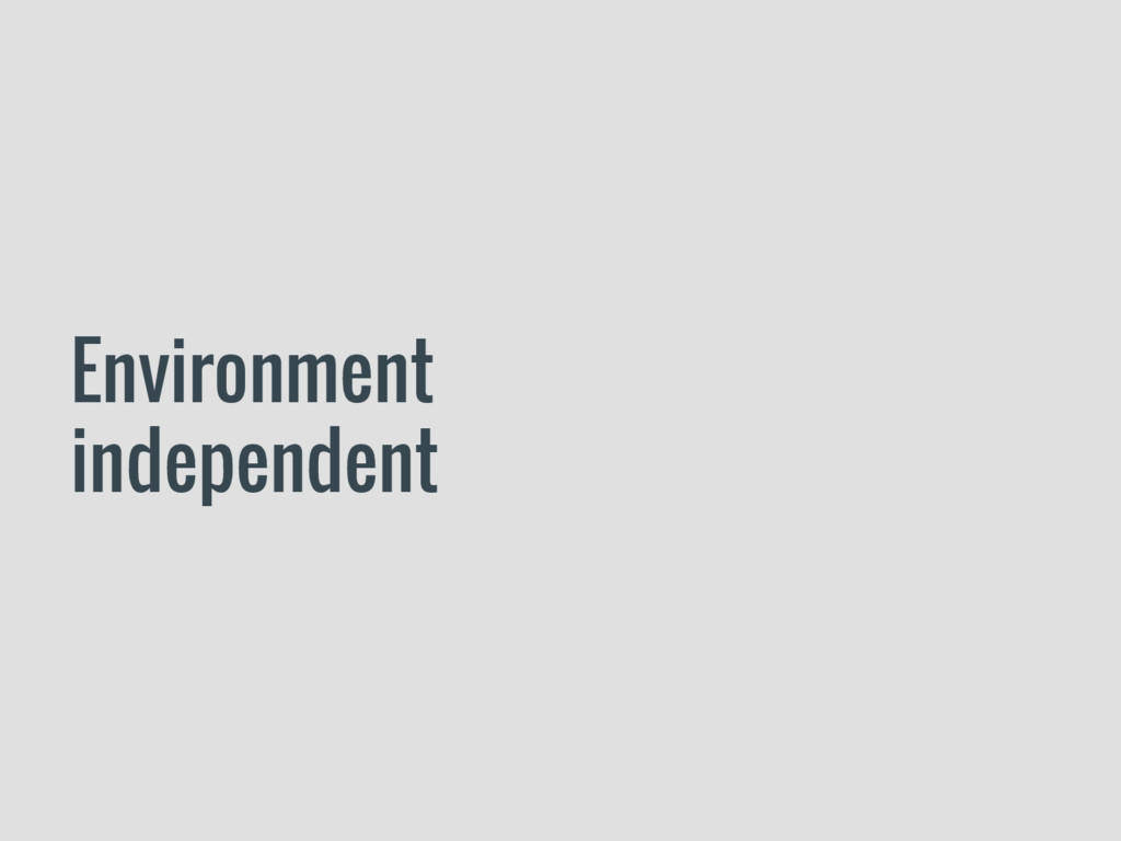 Environment independent