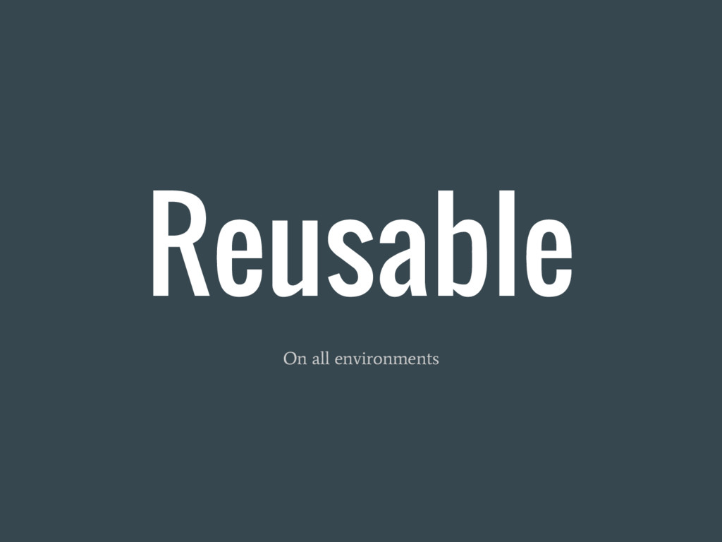 Reusable On all environments