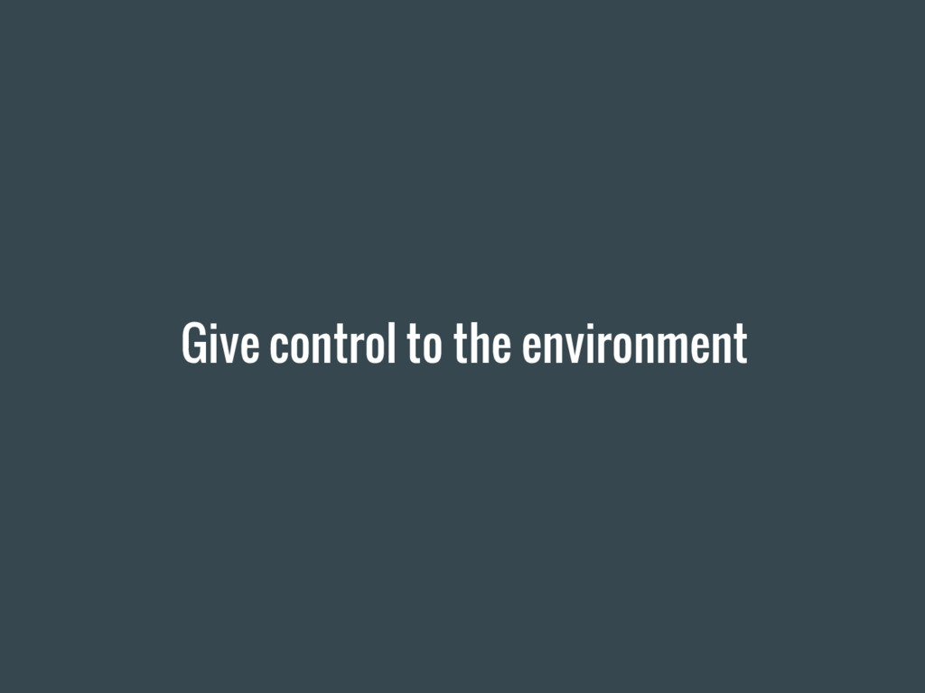 Give control to the environment