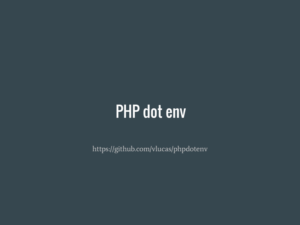 PHP dot env https://github.com/vlucas/phpdotenv