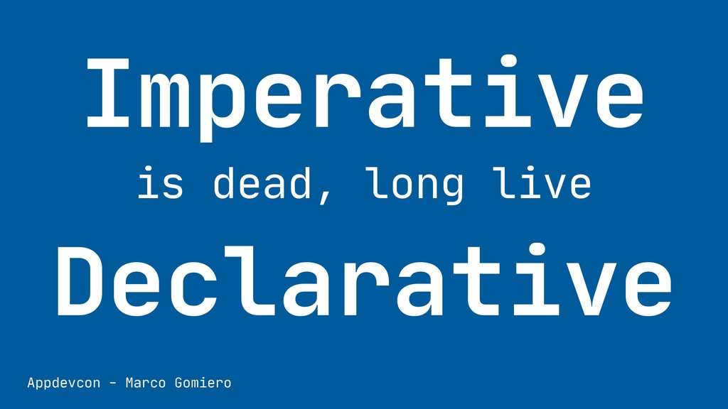 Imperative   is dead, long live   Declarative A...