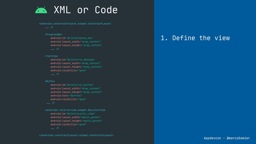 XML or Code 1. Define the view <androidx.constr...