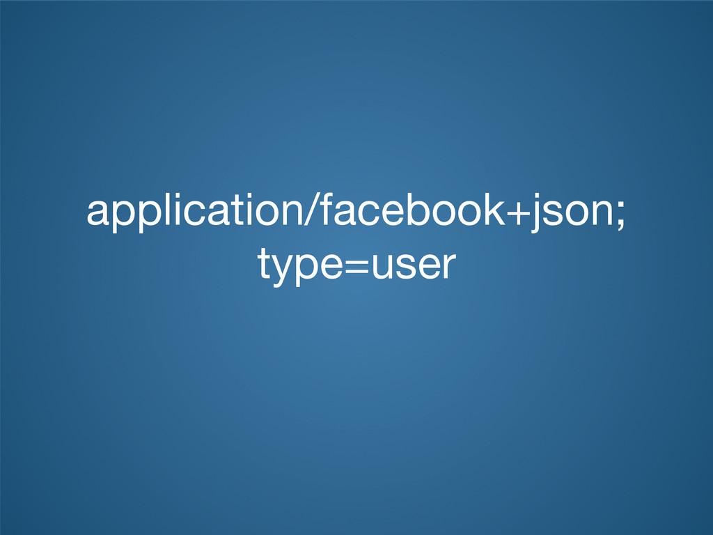 application/facebook+json; type=user