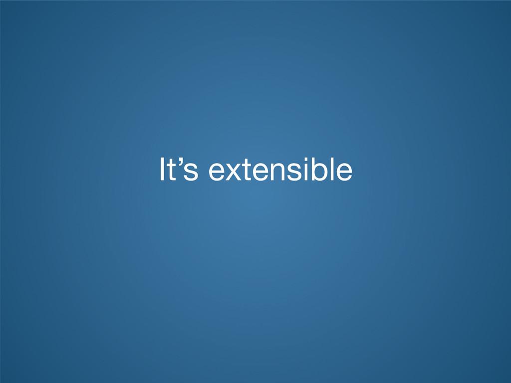 It's extensible