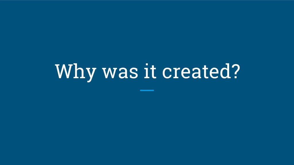 Why was it created?