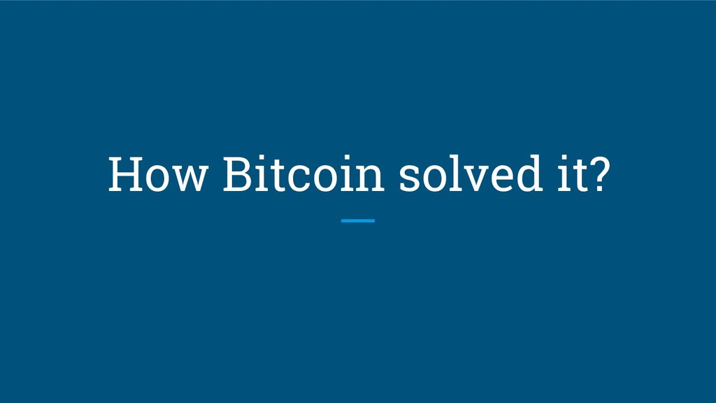 How Bitcoin solved it?