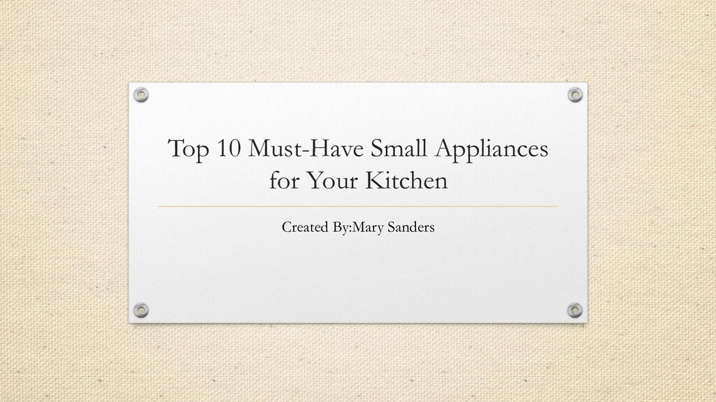 Top 10 Must-Have Small Appliances for Your Kitc...