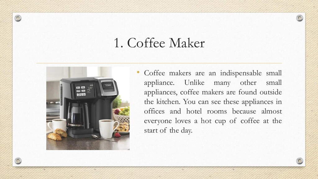 1. Coffee Maker • Coffee makers are an indispen...