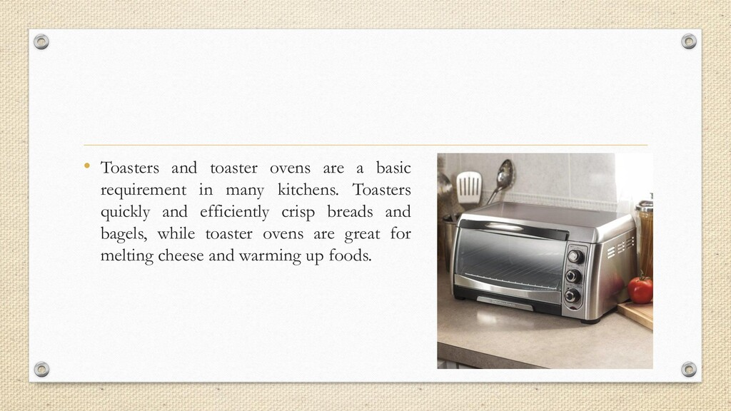 • Toasters and toaster ovens are a basic requir...