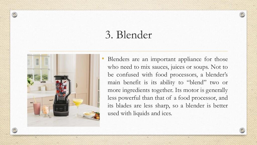 3. Blender • Blenders are an important applianc...