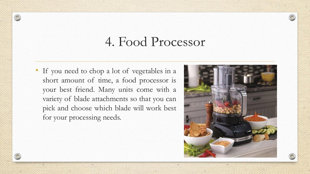 4. Food Processor • If you need to chop a lot o...