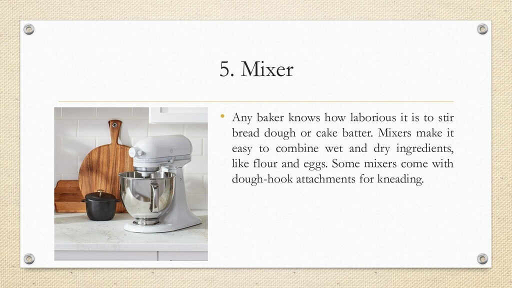 5. Mixer • Any baker knows how laborious it is ...
