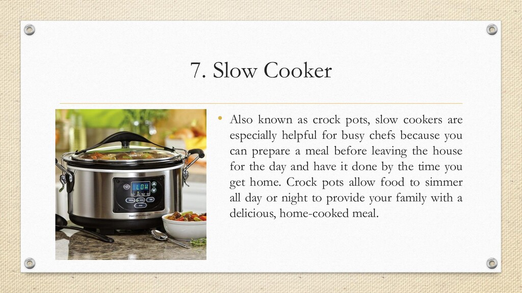 7. Slow Cooker • Also known as crock pots, slow...