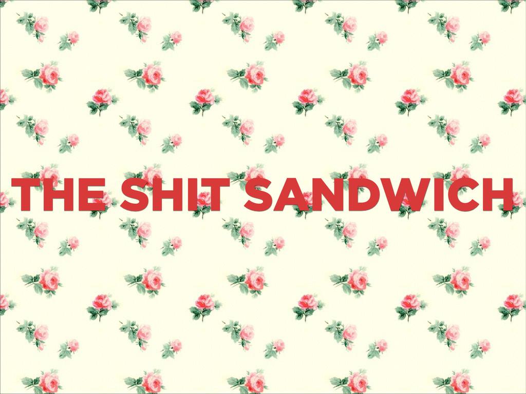 THE SHIT SANDWICH