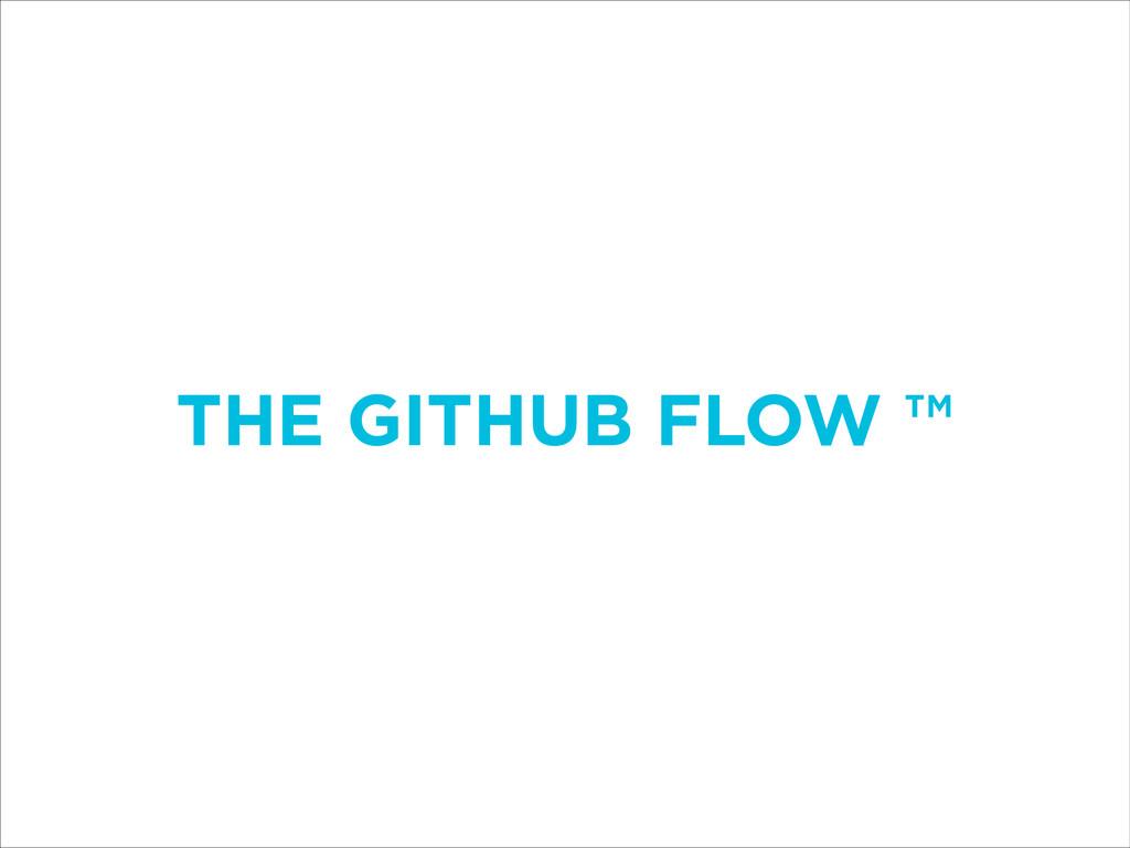 THE GITHUB FLOW ™