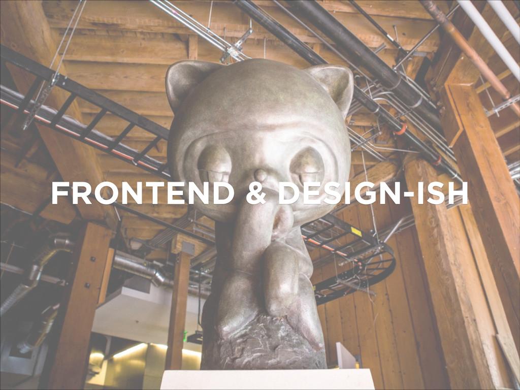 FRONTEND & DESIGN-ISH
