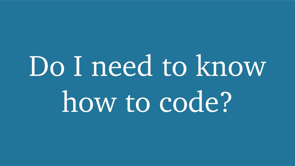 Do I need to know how to code?