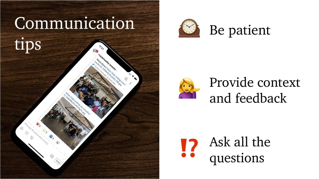 Communication tips Be patient Provide context a...