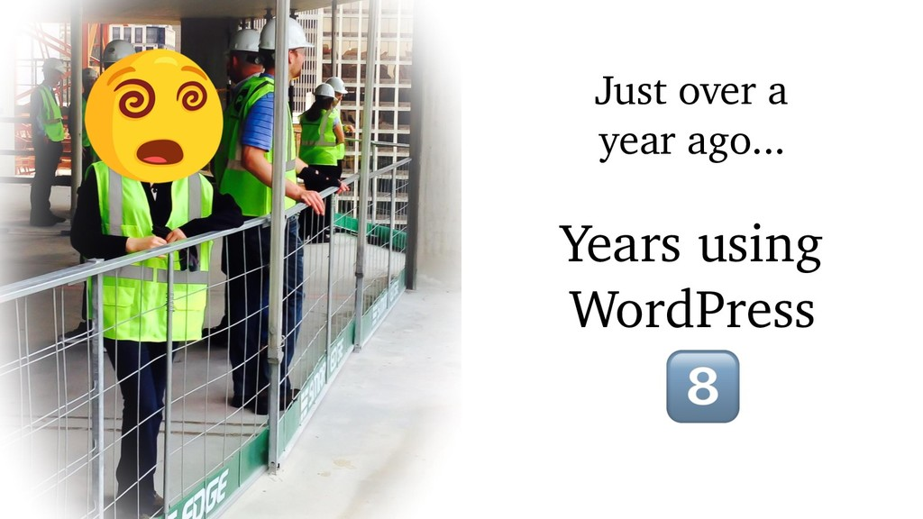 """Just over a year ago... Years using WordPress """""""