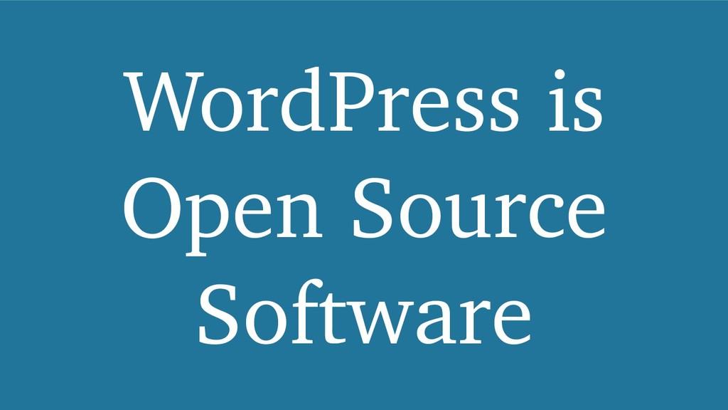 WordPress is Open Source Software