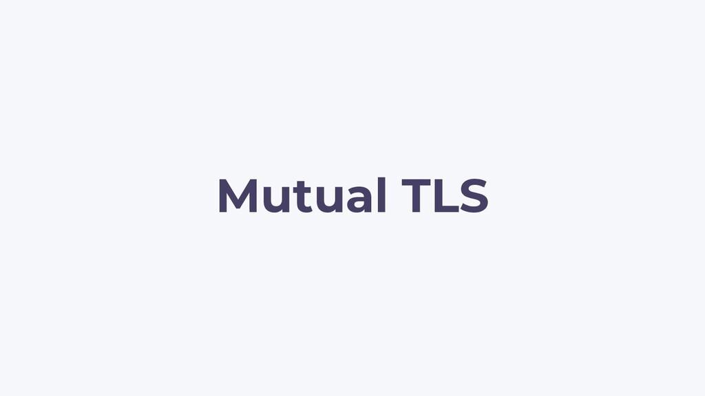 Mutual TLS