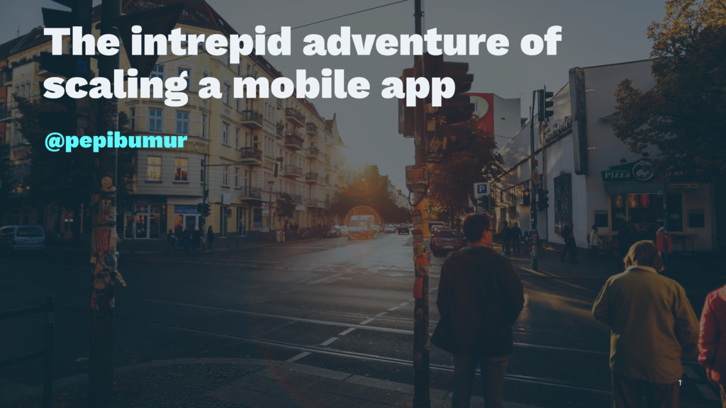 The intrepid adventure of scaling a mobile app ...
