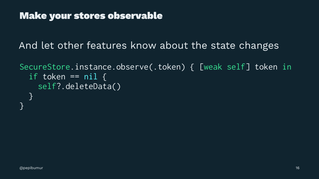 Make your stores observable And let other featu...