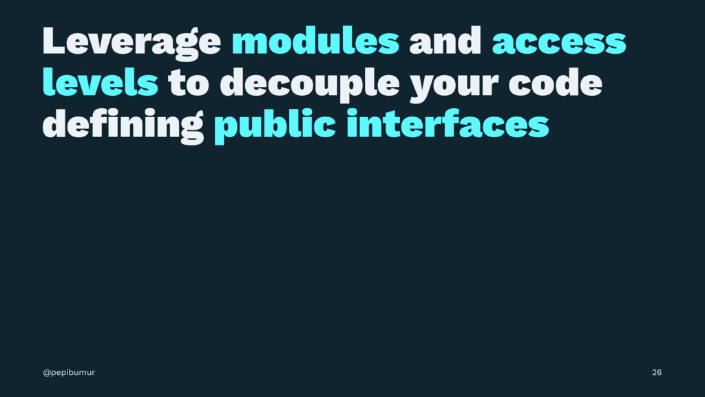Leverage modules and access levels to decouple ...