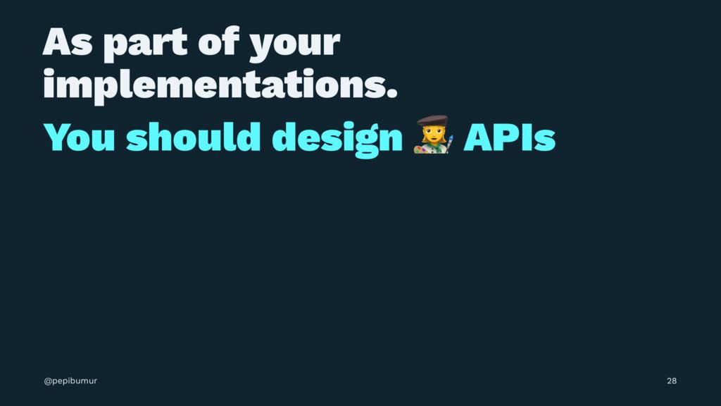 As part of your implementations. You should des...