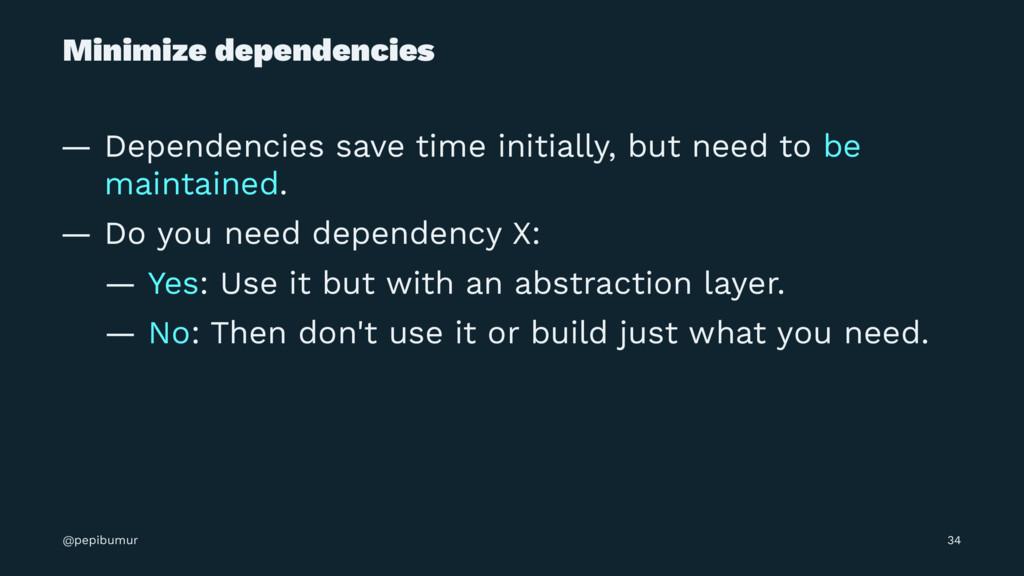 Minimize dependencies — Dependencies save time ...