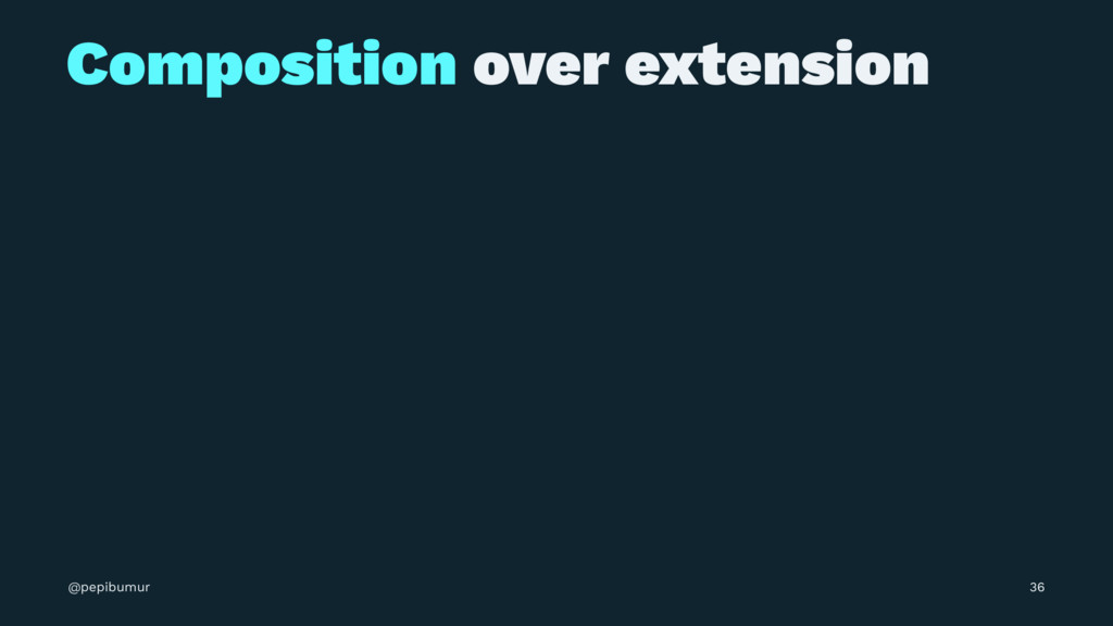 Composition over extension @pepibumur 36