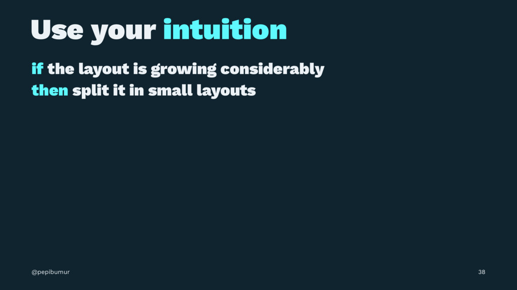 Use your intuition if the layout is growing con...