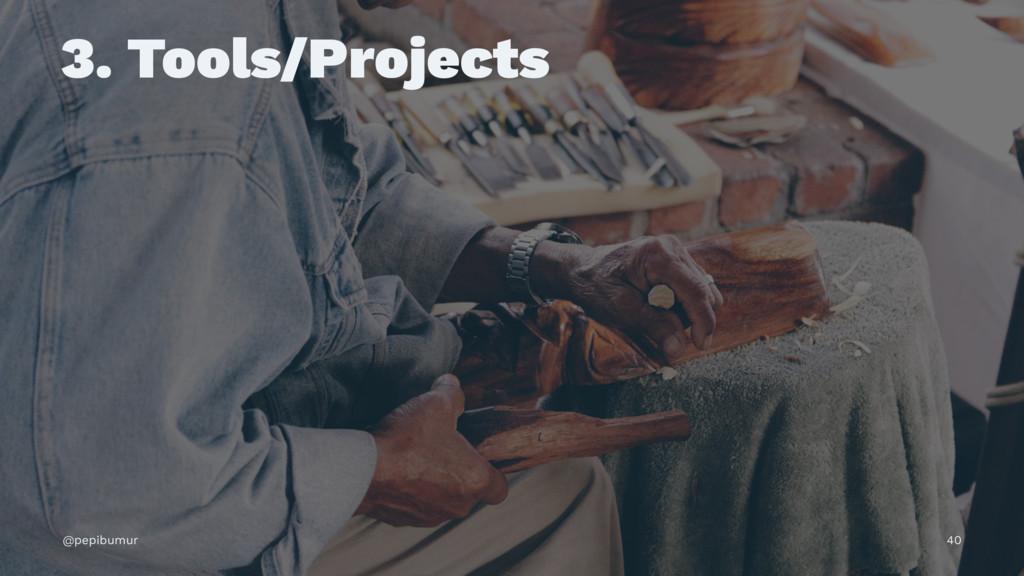 3. Tools/Projects @pepibumur 40