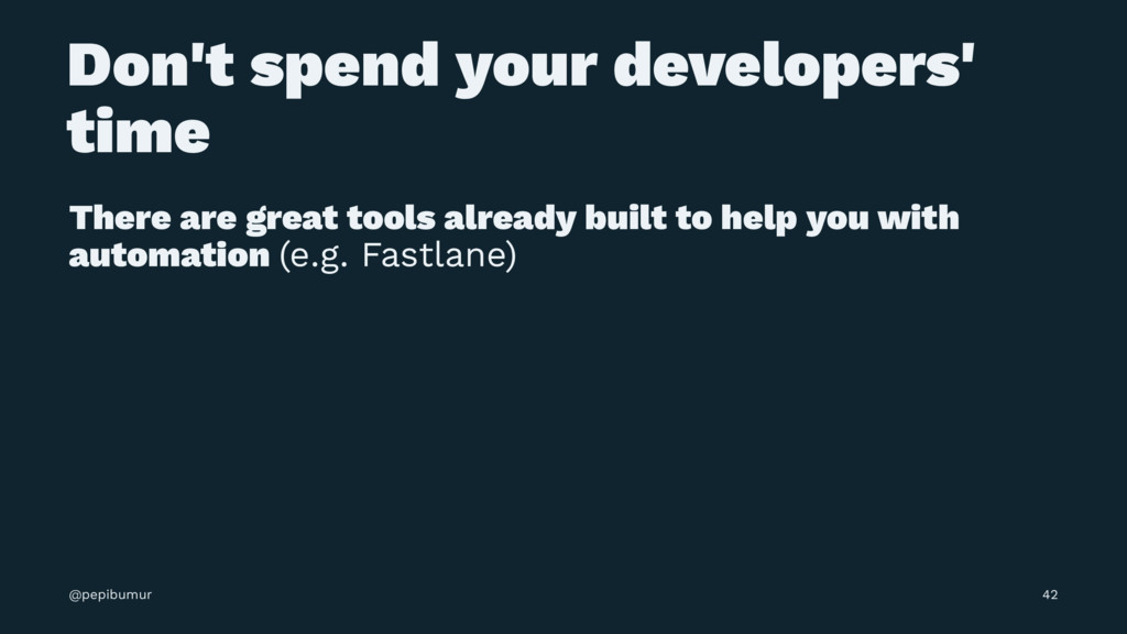 Don't spend your developers' time There are gre...