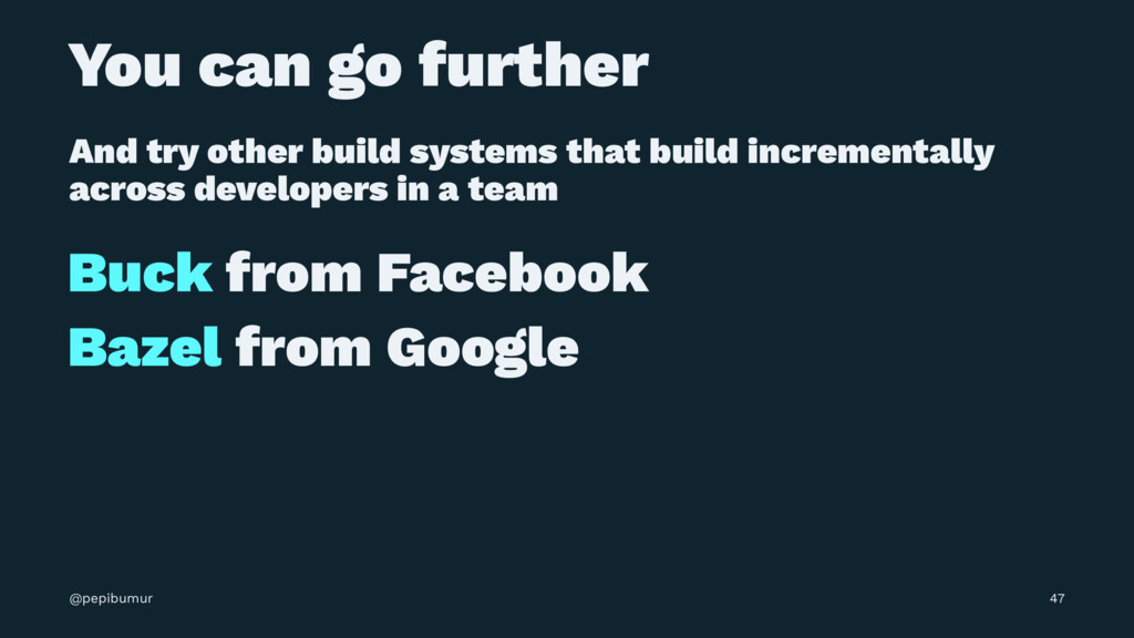 You can go further And try other build systems ...